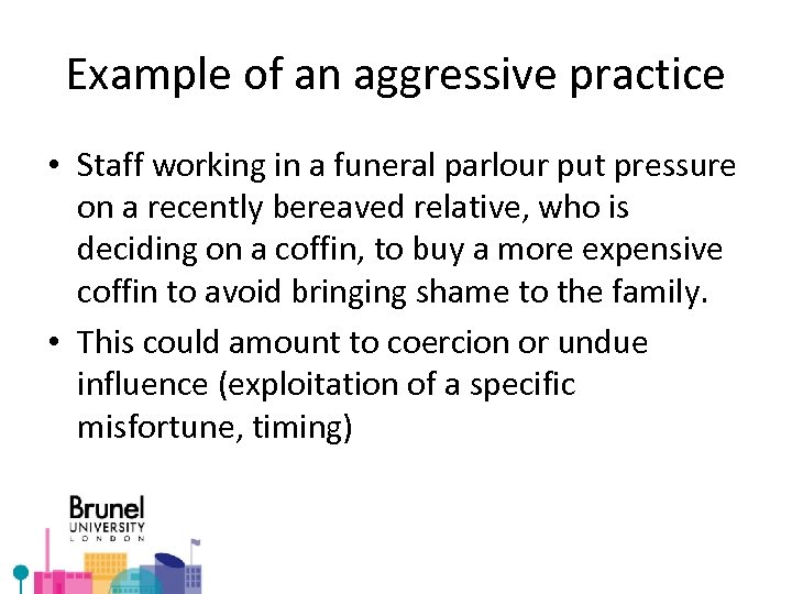 Example of an aggressive practice • Staff working in a funeral parlour put pressure