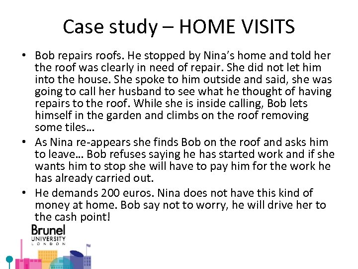 Case study – HOME VISITS • Bob repairs roofs. He stopped by Nina's home