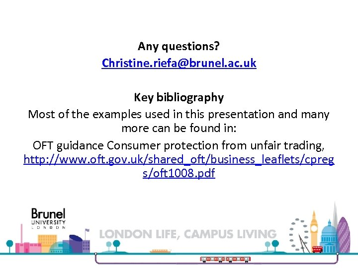 Any questions? Christine. riefa@brunel. ac. uk Key bibliography Most of the examples used in