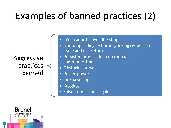 """Examples of banned practices (2) Aggressive practices banned • """"You cannot leave"""" the shop"""