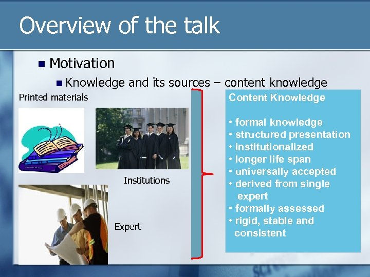 Overview of the talk n Motivation n Knowledge and its sources – content knowledge
