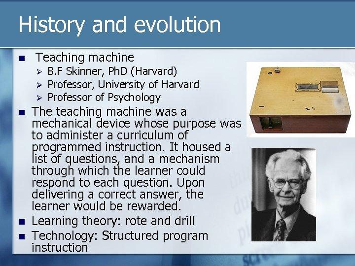 History and evolution n Teaching machine Ø Ø Ø n n n B. F