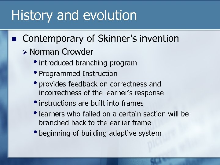 History and evolution n Contemporary of Skinner's invention Ø Norman Crowder • introduced branching