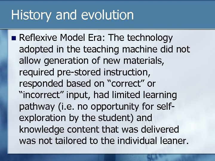 History and evolution n Reflexive Model Era: The technology adopted in the teaching machine