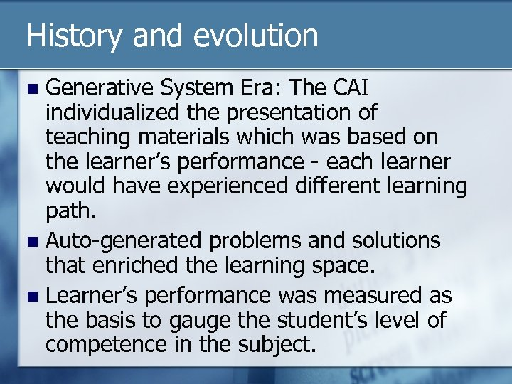 History and evolution Generative System Era: The CAI individualized the presentation of teaching materials