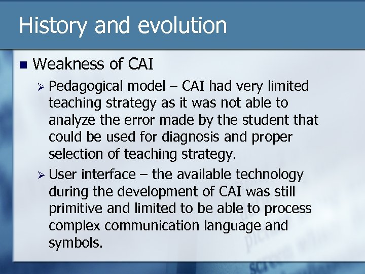 History and evolution n Weakness of CAI Ø Pedagogical model – CAI had very