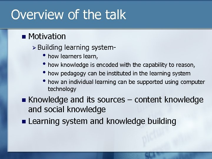 Overview of the talk n Motivation Ø Building learning system- • how learners learn,