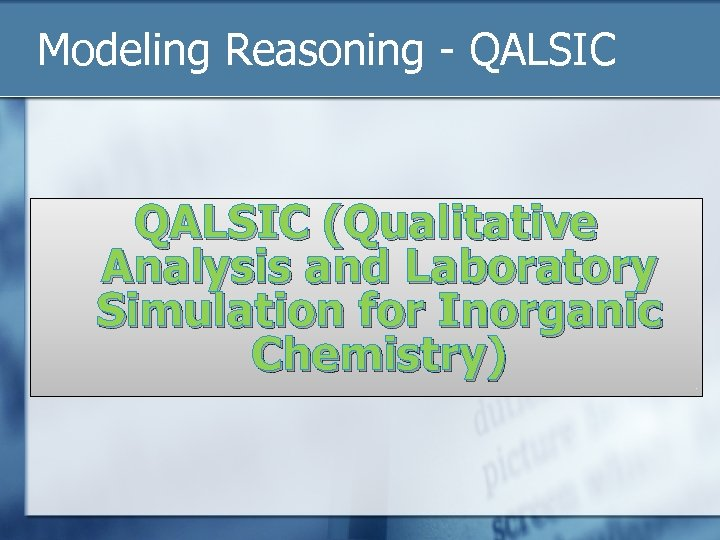 Modeling Reasoning - QALSIC (Qualitative Analysis and Laboratory Simulation for Inorganic Chemistry)