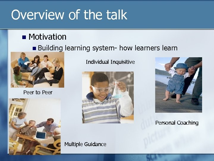 Overview of the talk n Motivation n Building learning system- how learners learn Individual