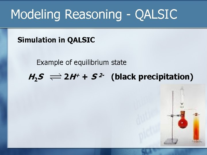 Modeling Reasoning - QALSIC Simulation in QALSIC Example of equilibrium state H 2 S