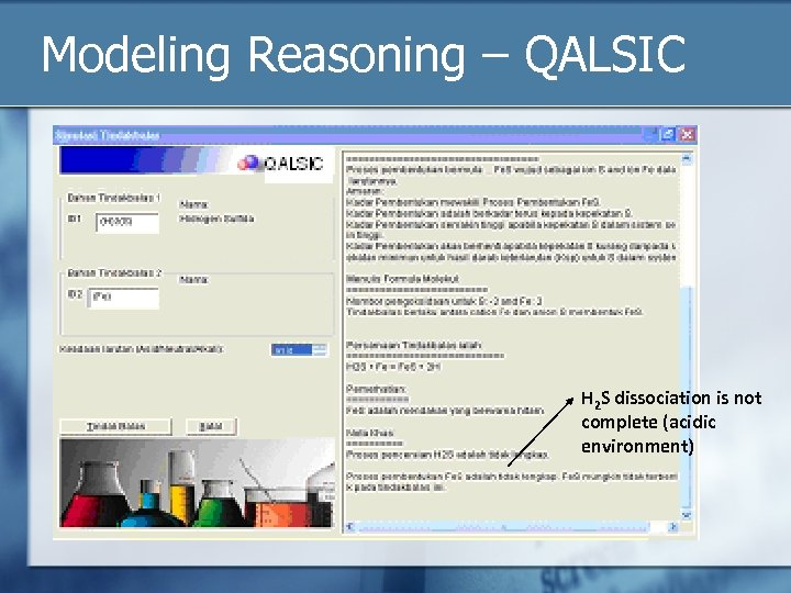 Modeling Reasoning – QALSIC H 2 S dissociation is not complete (acidic environment)