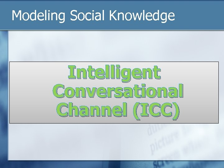 Modeling Social Knowledge Intelligent Conversational Channel (ICC)