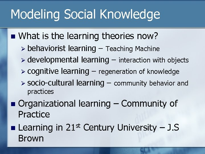 Modeling Social Knowledge n What is the learning theories now? Ø behaviorist learning –