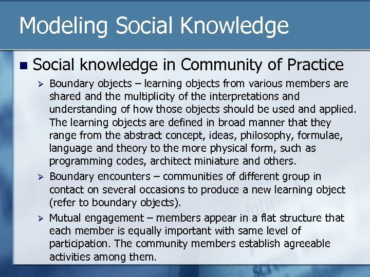 Modeling Social Knowledge n Social knowledge in Community of Practice Ø Ø Ø Boundary