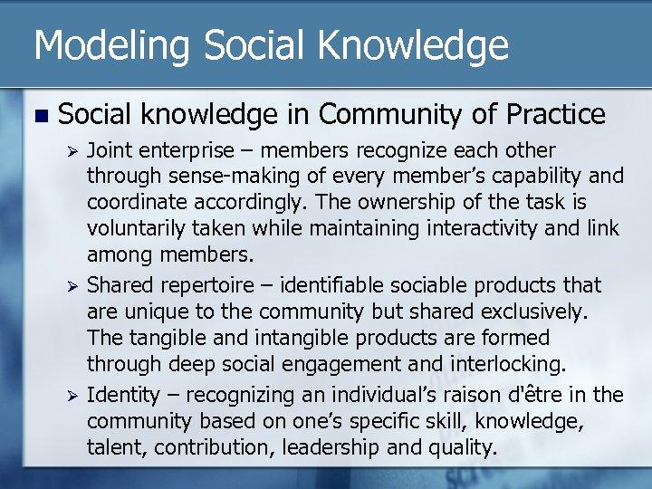 Modeling Social Knowledge n Social knowledge in Community of Practice Ø Ø Ø Joint