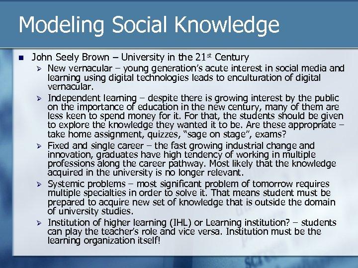 Modeling Social Knowledge n John Seely Brown – University in the 21 st Century