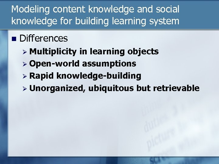 Modeling content knowledge and social knowledge for building learning system n Differences Ø Multiplicity