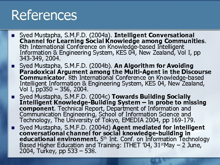 References n n Syed Mustapha, S. M. F. D. (2004 a). Intelligent Conversational Channel