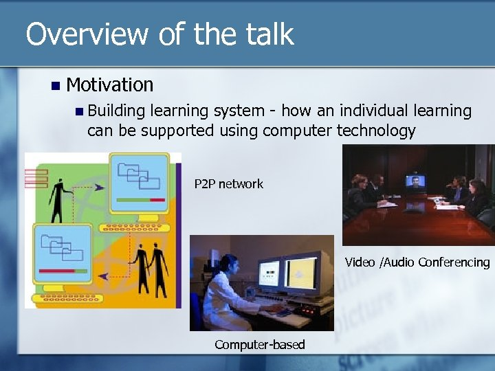 Overview of the talk n Motivation n Building learning system - how an individual