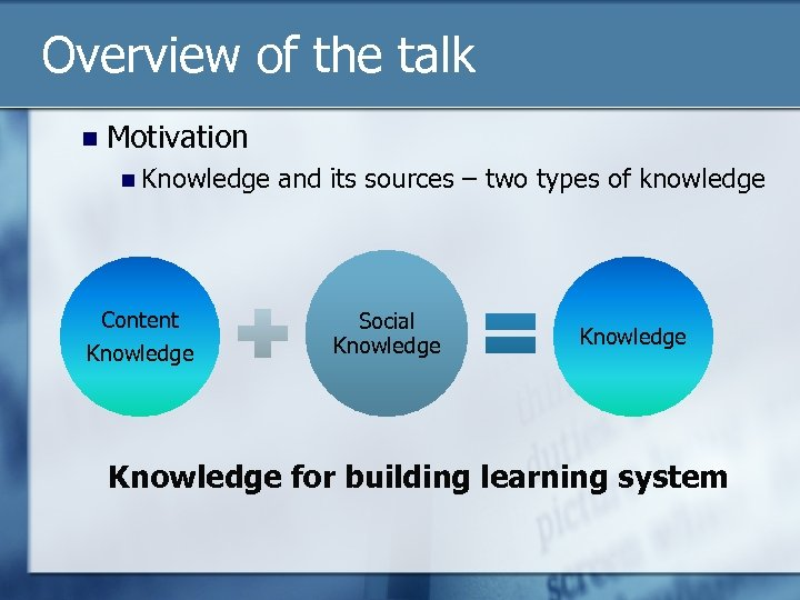 Overview of the talk n Motivation n Knowledge and its sources – two types