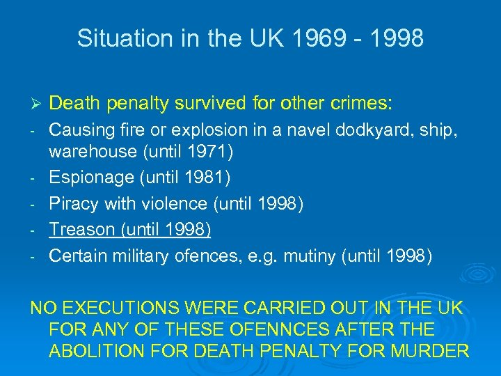 Situation in the UK 1969 - 1998 Ø Death penalty survived for other crimes: