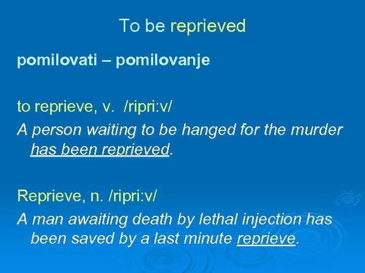 To be reprieved pomilovati – pomilovanje to reprieve, v. /ripri: v/ A person waiting