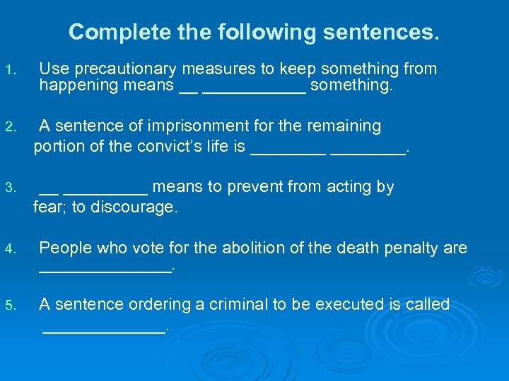 Complete the following sentences. 1. Use precautionary measures to keep something from happening means