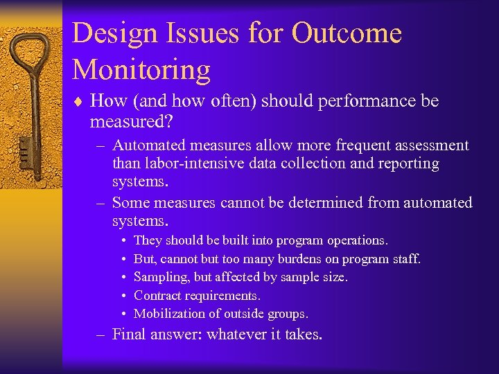 Design Issues for Outcome Monitoring ¨ How (and how often) should performance be measured?