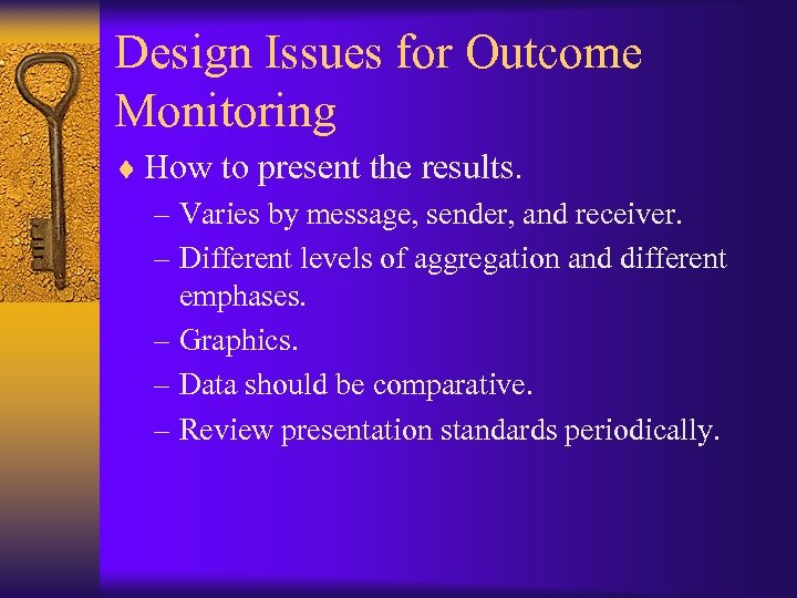 Design Issues for Outcome Monitoring ¨ How to present the results. – Varies by