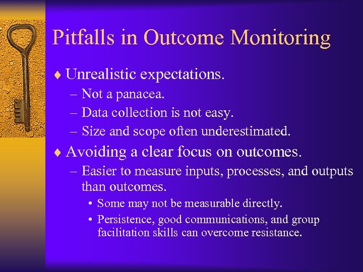 Pitfalls in Outcome Monitoring ¨ Unrealistic expectations. – Not a panacea. – Data collection