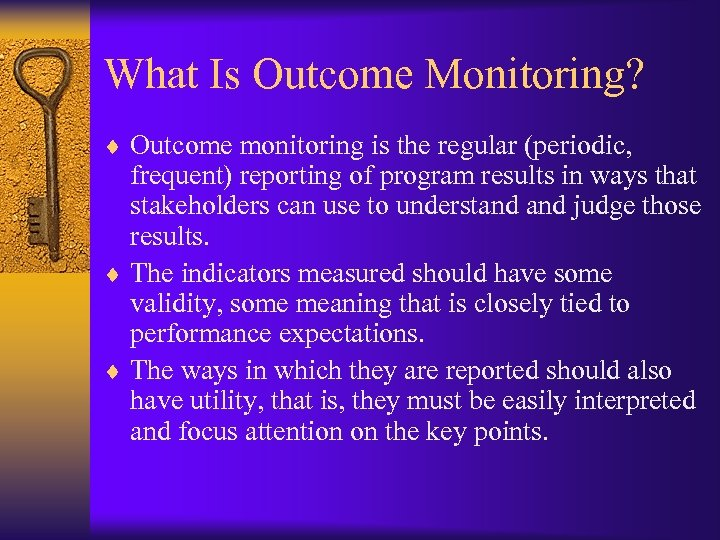 What Is Outcome Monitoring? ¨ Outcome monitoring is the regular (periodic, frequent) reporting of