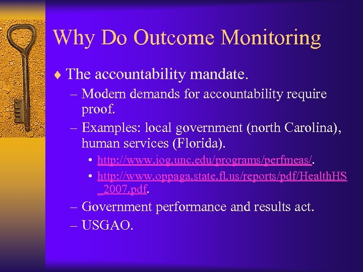 Why Do Outcome Monitoring ¨ The accountability mandate. – Modern demands for accountability require
