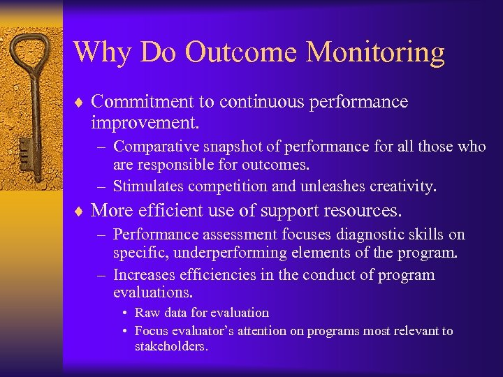 Why Do Outcome Monitoring ¨ Commitment to continuous performance improvement. – Comparative snapshot of