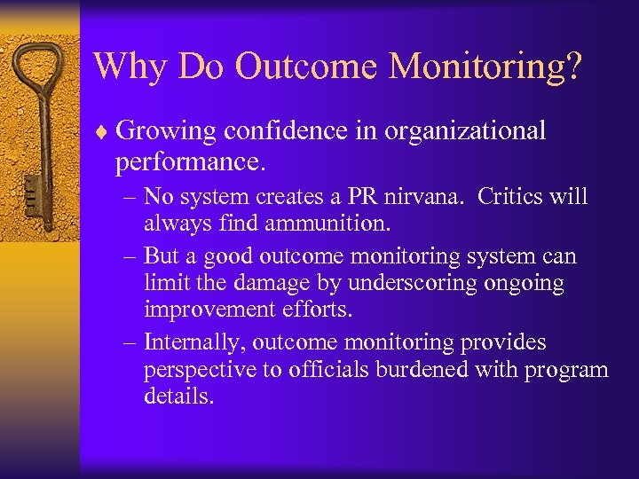 Why Do Outcome Monitoring? ¨ Growing confidence in organizational performance. – No system creates