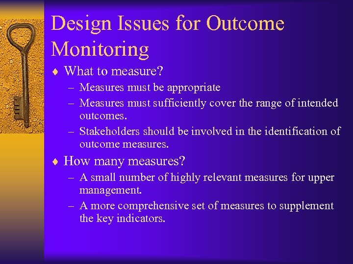 Design Issues for Outcome Monitoring ¨ What to measure? – Measures must be appropriate