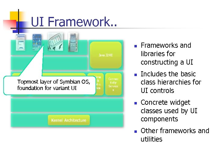 UI Framework. . n n Topmost layer of Symbian OS, foundation for variant UI
