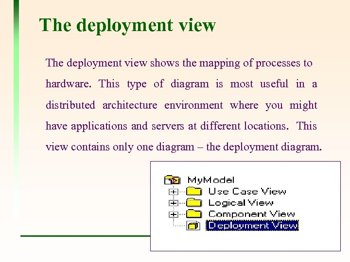 The deployment view shows the mapping of processes to hardware. This type of diagram