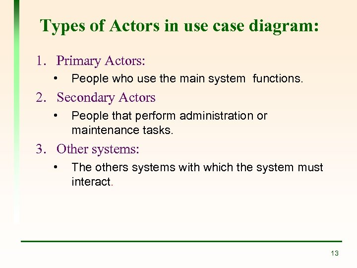 Types of Actors in use case diagram: 1. Primary Actors: • People who use