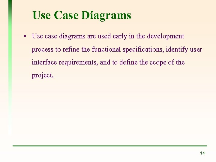 Use Case Diagrams • Use case diagrams are used early in the development process