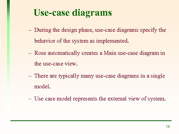 Use-case diagrams – During the design phase, use-case diagrams specify the behavior of the