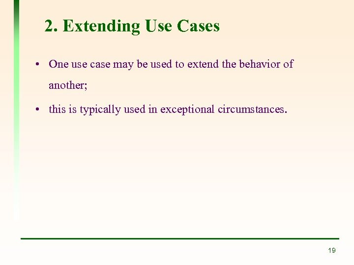 2. Extending Use Cases • One use case may be used to extend the