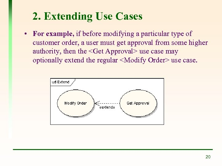2. Extending Use Cases • For example, if before modifying a particular type of