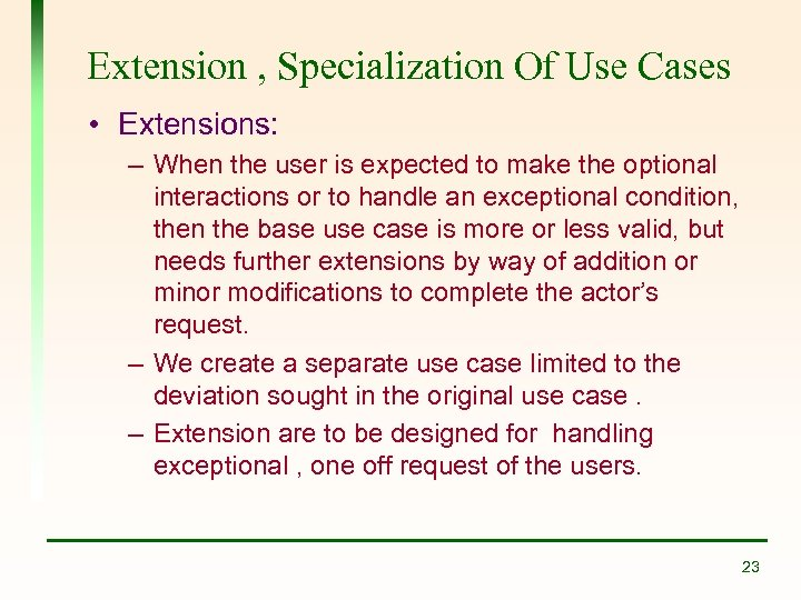 Extension , Specialization Of Use Cases • Extensions: – When the user is expected