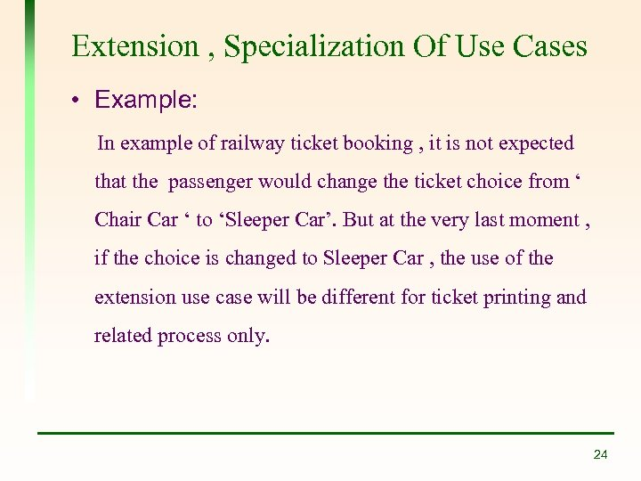 Extension , Specialization Of Use Cases • Example: In example of railway ticket booking