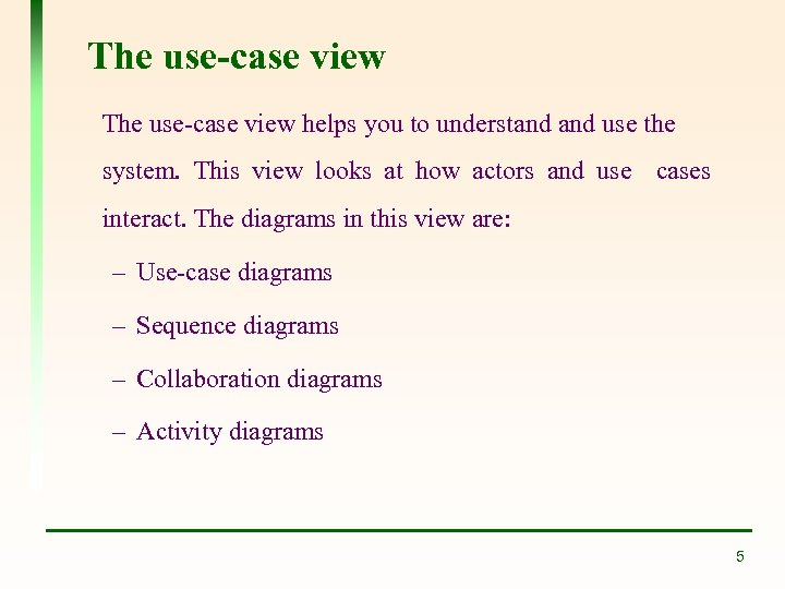 The use-case view helps you to understand use the system. This view looks at