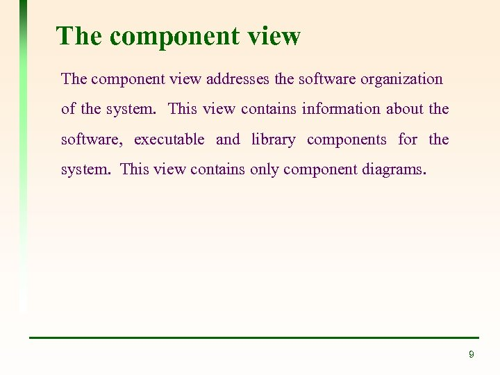 The component view addresses the software organization of the system. This view contains information