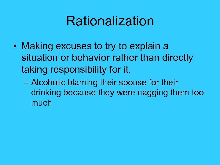 Rationalization • Making excuses to try to explain a situation or behavior rather than
