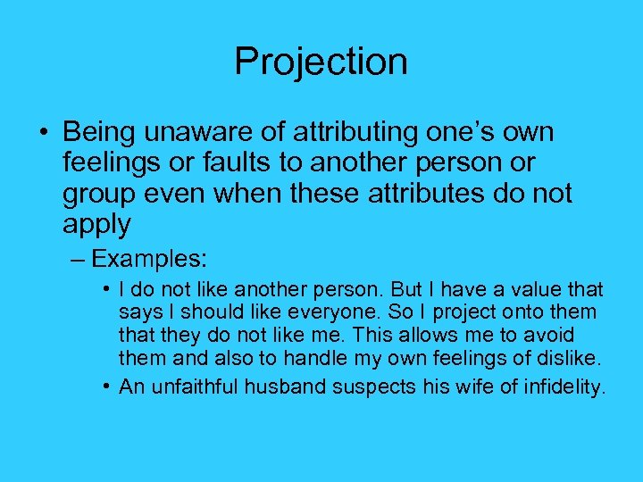 Projection • Being unaware of attributing one's own feelings or faults to another person