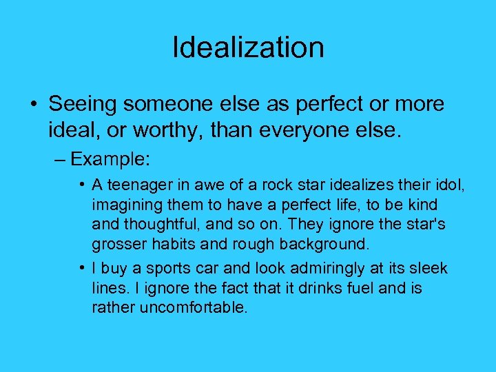Idealization • Seeing someone else as perfect or more ideal, or worthy, than everyone
