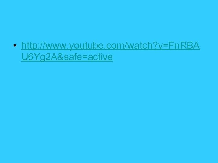 • http: //www. youtube. com/watch? v=Fn. RBA U 6 Yg 2 A&safe=active